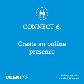 TalentNZ: Menu of Initiatives – Connect 6. Create an online presence
